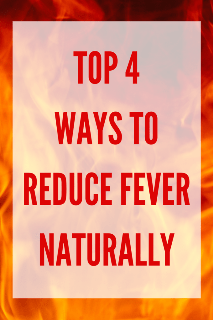 The top 4 ways to reduce fever naturally are so simple, much more cost-effective, and don't harm your vital organs like all other fever reducers.