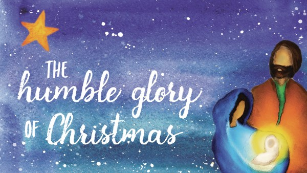 The Humble Glory of Christmas