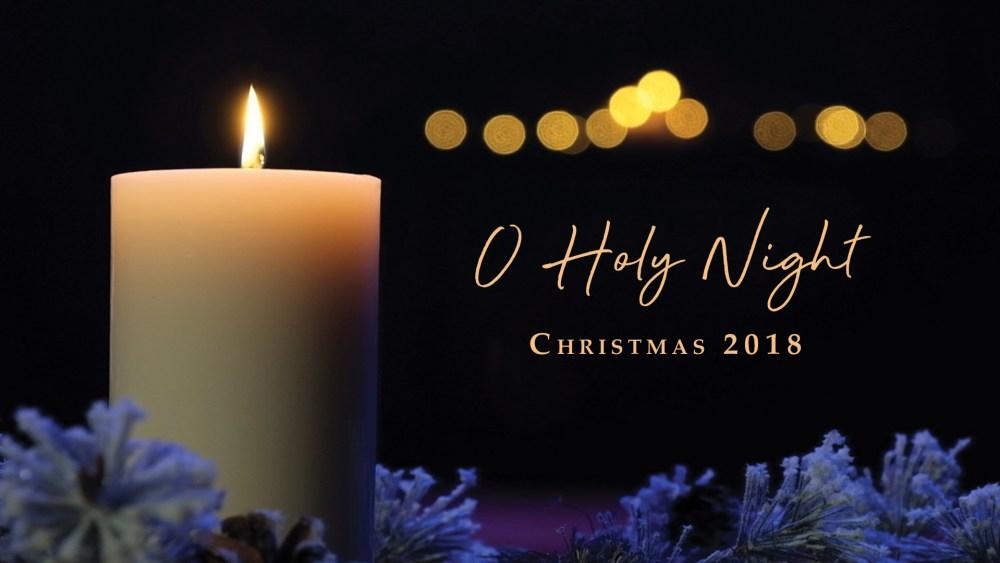 O Holy Night — Christmas 2018