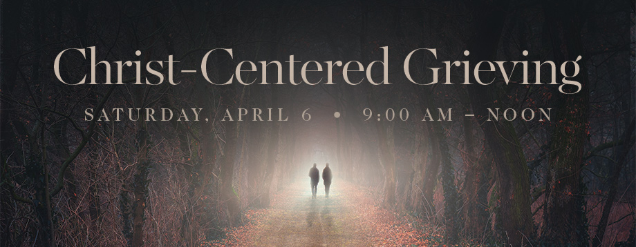 Details and registration for Christ-Centered Grieving