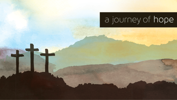 A Journey of Hope - Easter 2019