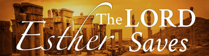 Esther: The LORD Saves