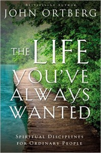 The Life You've Always Wanted - John Ortberg
