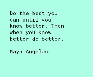 Maya Angelou know better do better quote
