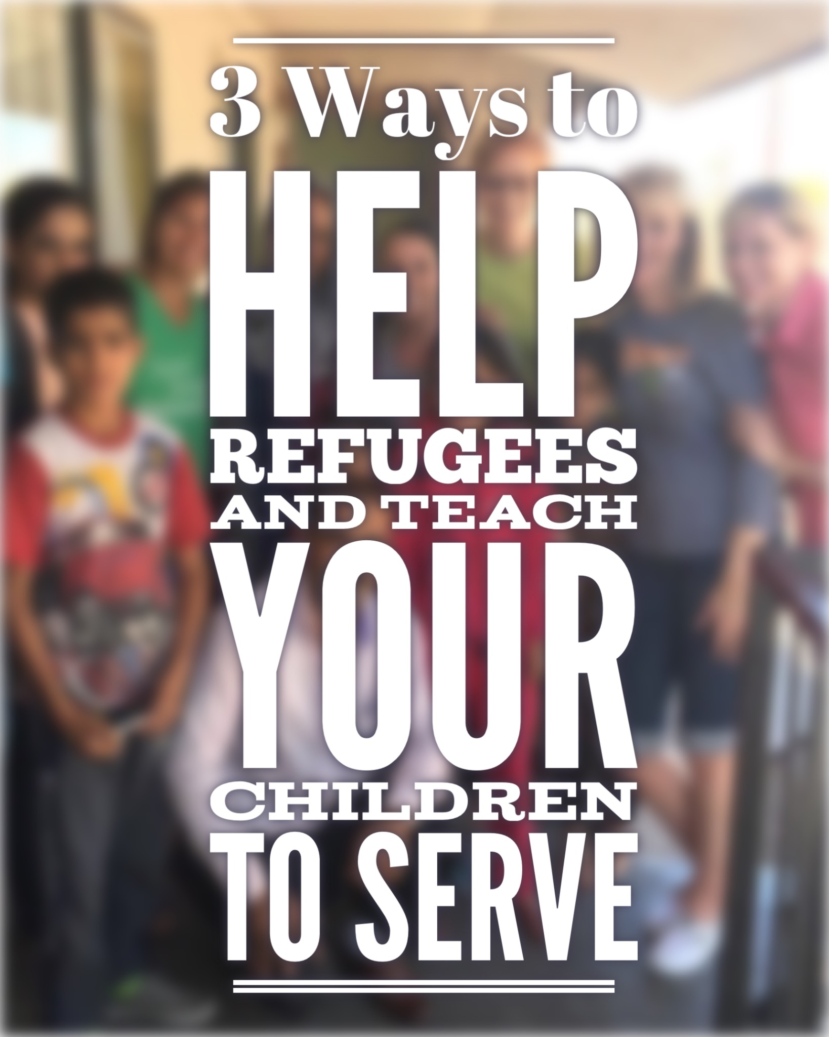 3 Ways to Help Refugees and Teach Your Children about Service
