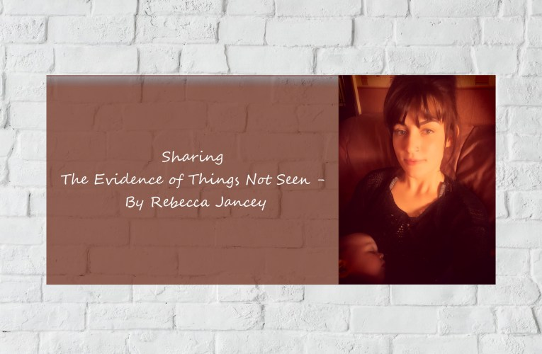 Sharing – The Evidence of Things Not Seen – By Rebecca Jancey