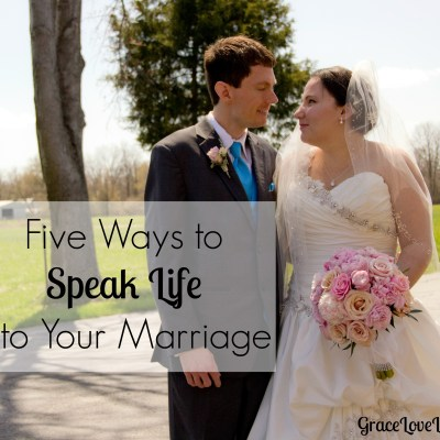 Five Ways to Speak Life Into Your Marriage