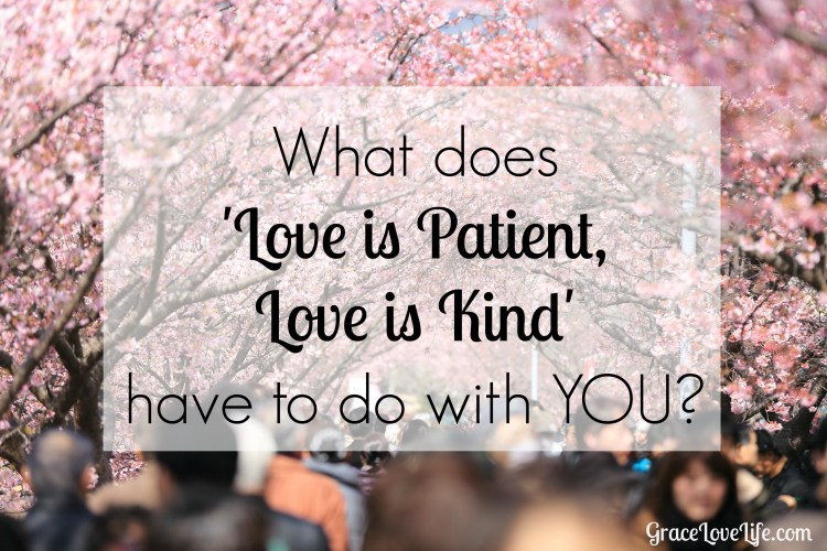 What does 'Love is Patient, Love is Kind' Have to do with YOU?