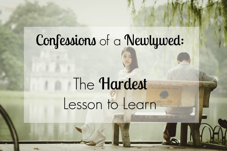Confessions of a Newlywed: The Hardest Lesson to Learn