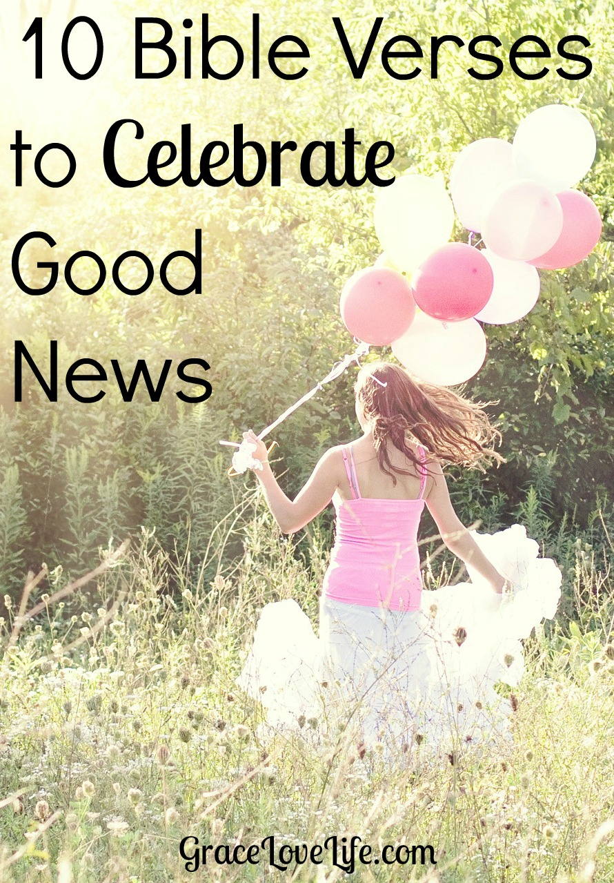 10 Bible Verses to Celebrate Good News | Grace Love Life