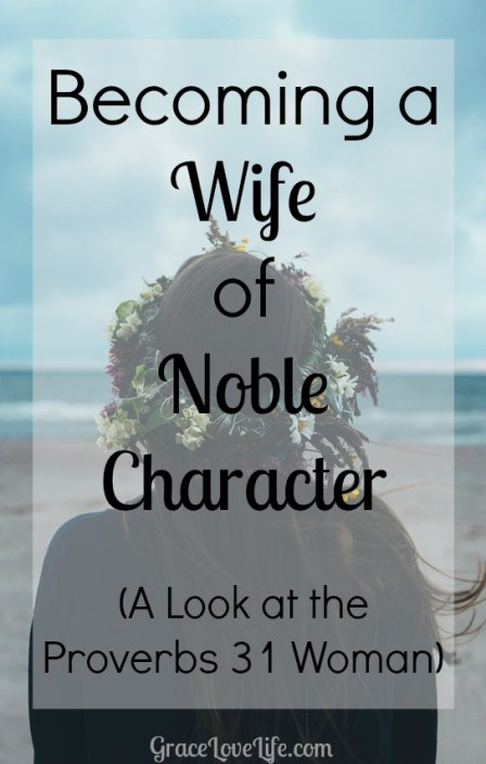 Becoming a Wife of Noble Character - A look at the Proverbs 31 Wife