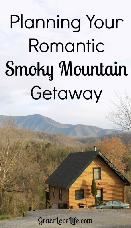 Planning Your Romantic Smoky Mountain Getaway - GraceLoveLife
