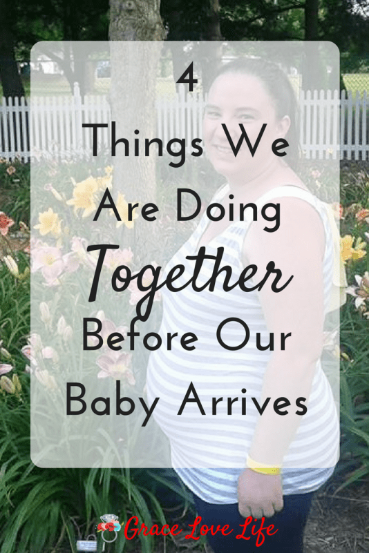 4 Things We Are Doing Together Before Baby Arrives | Grace Love Life