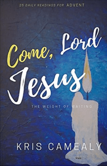 Come, Lord Jesus: The Weight Of Waiting