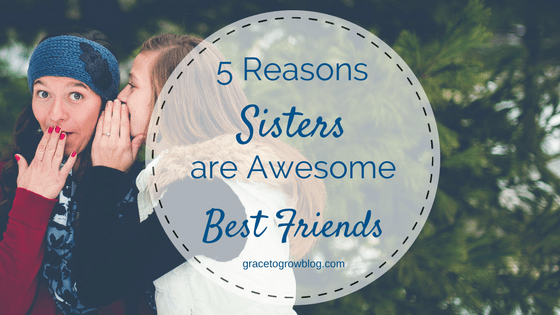 5 Reasons Sisters are Awesome Best Friends