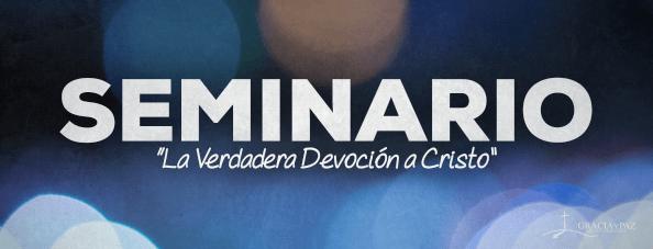 Seminario: La verdadera devoción a Cristo