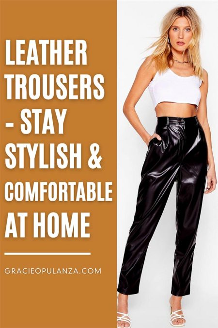 Leather Trousers Stay stylish and comfortable