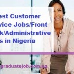 Latest Customer Service Jobs/Front Desk/Administrative Jobs in Nigeria