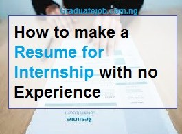 How to Make a Resume for Internship No Experience