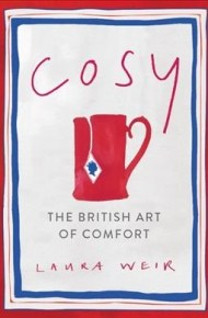 Cosy : the British art of comfort - Laura Weir