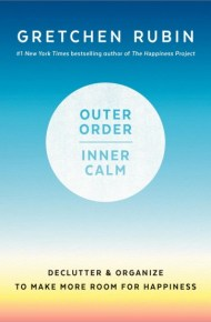 Outer Order, Inner Calm: Declutter & Organize to Make Room For More Happiness - Gretchen Rubin