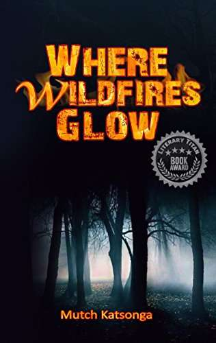 WHERE WILDFIRES GLOW by Mutch Katsonga