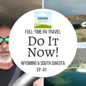 Episode 41: Do It Now! | RV travel Utah Wyoming South Dakota camping