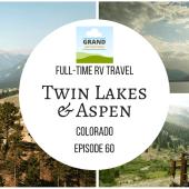 Episode 60: Twin Lakes & Aspen | Colorado RV camping travel