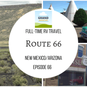 Episode 66: Route 66 | New Mexico & Arizona | RV travel camping
