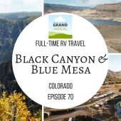 Episode 70: Black Canyon & Blue Mesa | Colorado RV travel camping