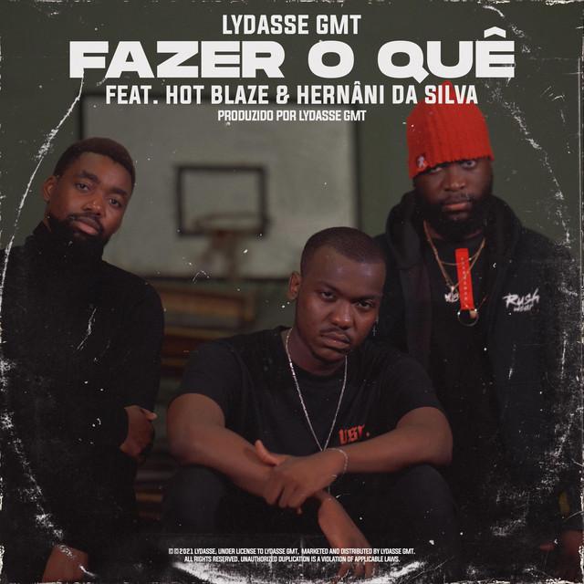 Lydasse GMT - Fazer O Quê (feat. Hot Blaze & Hernâni Da Silva)