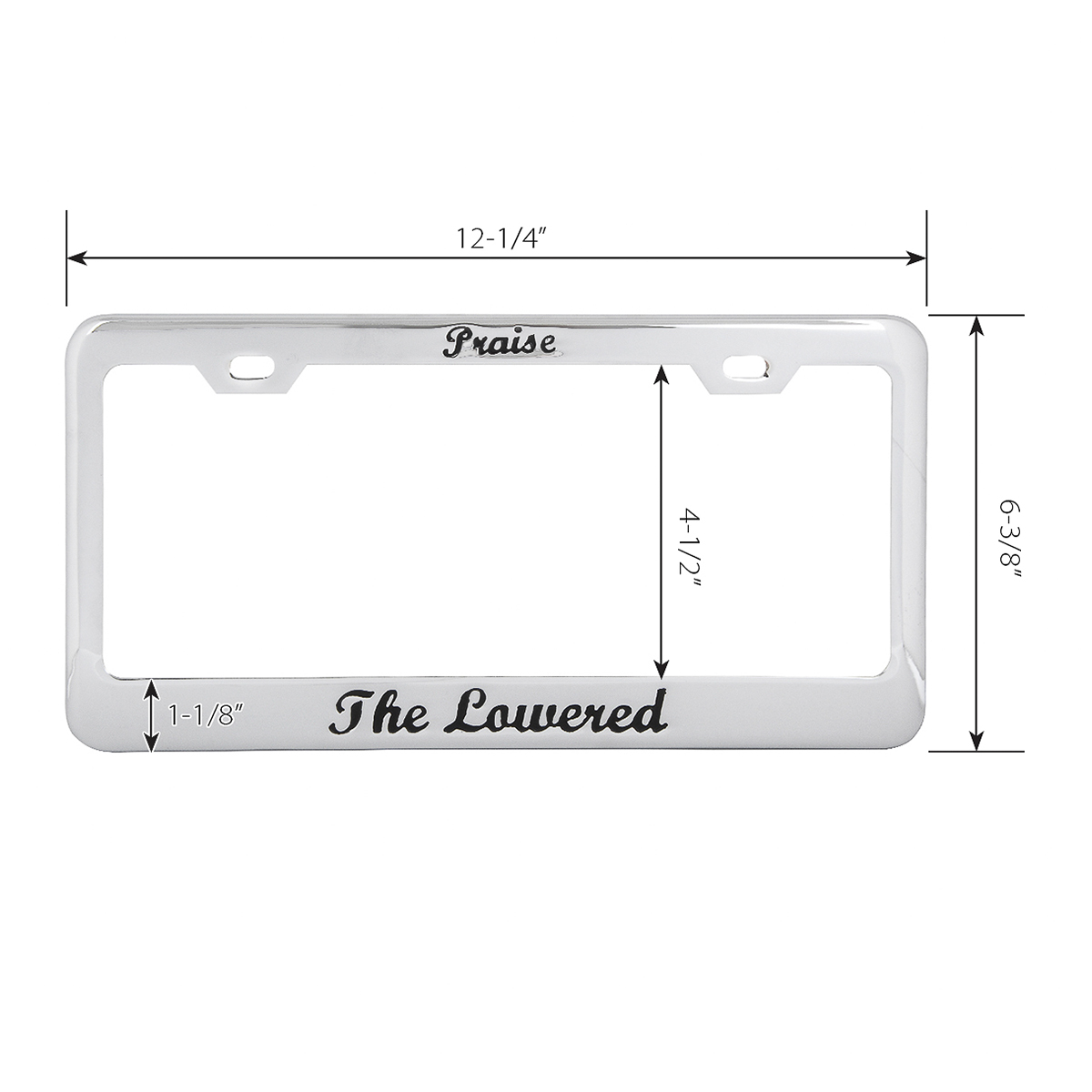 "2 Hole Frame with Black ""Praise the Lowered"" Script - Measurements"