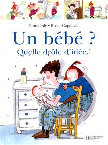 Les livres pour préparer l'aîné à l'arrivée d'un bébé : Un bébé ? Quelle drôle d'idée.
