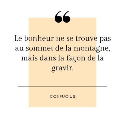 citation de Confucius: Le bonheur ne se trouve pas au sommet de la montagne, mais dans la façon de la gravir.