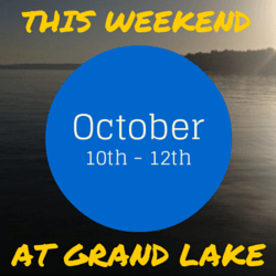 This Weekend At Grand Lake: Oct 10 -12