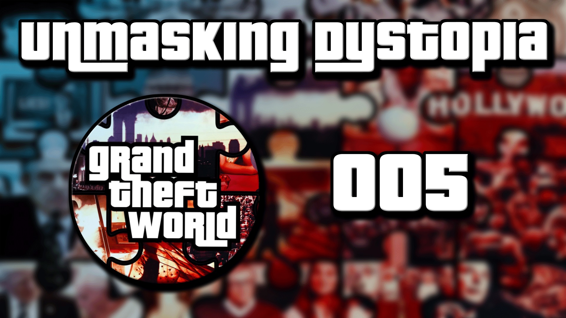 Grand Theft World Podcast 005 | Unmasking Dystopia