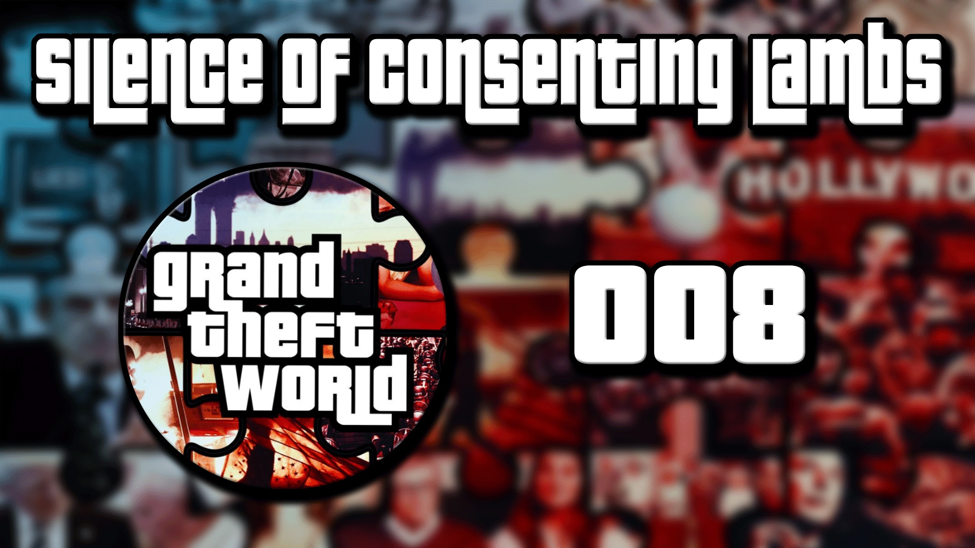 Grand Theft World Podcast 008 | Silence of Consenting Lambs