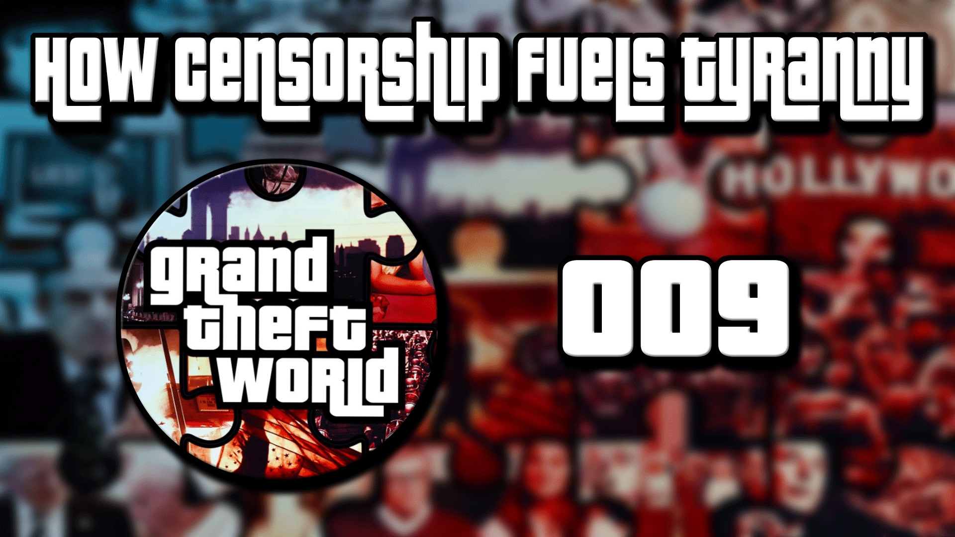 Grand Theft World Podcast 009 | How CENSORSHIP Fuels Tyranny