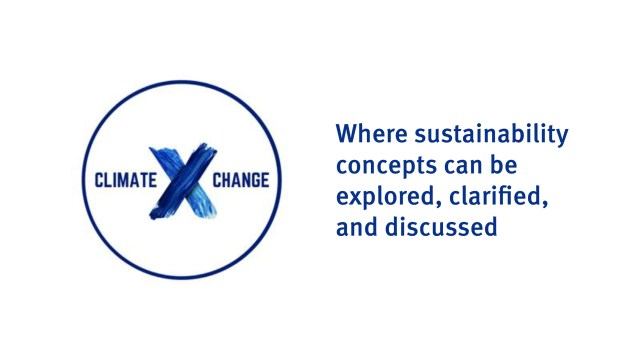 Climate X Change : Where sustainability concepts can be explored, clarified, and discussed
