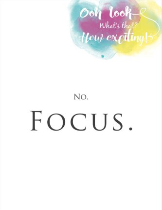 Ooooh look! No. FOCUS. Here are four strategies and a printable to help you.
