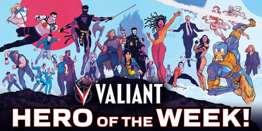 VALIANT HERO OF THE WEEK