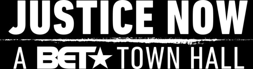 Justice Now: A BET Town Hall