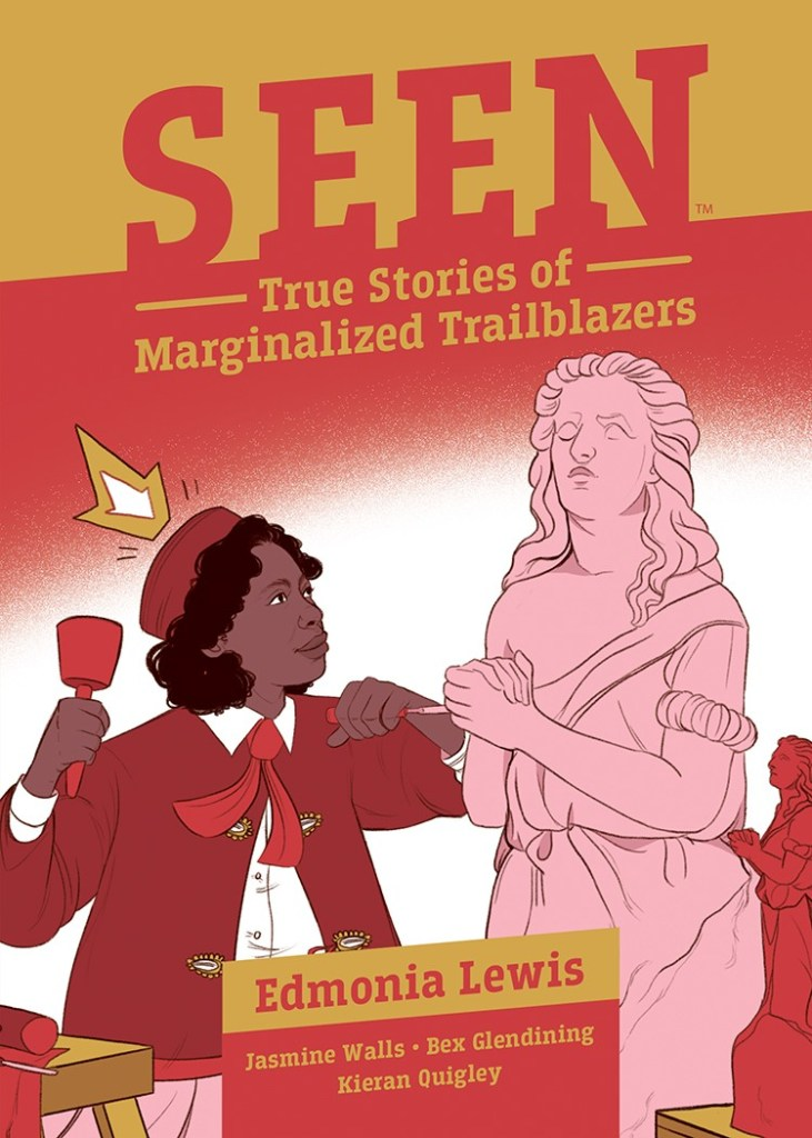 Seen: True Stories of Marginalized Trailblazers: Edmonia Lewis