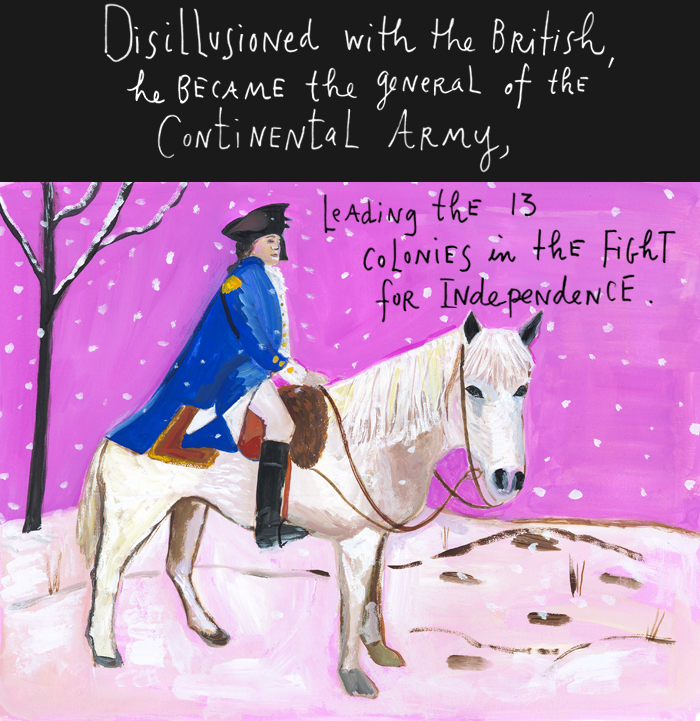 Disillusioned with the British, he became the general of the Continental Army, leading the 13 colonies in the fight for independence.