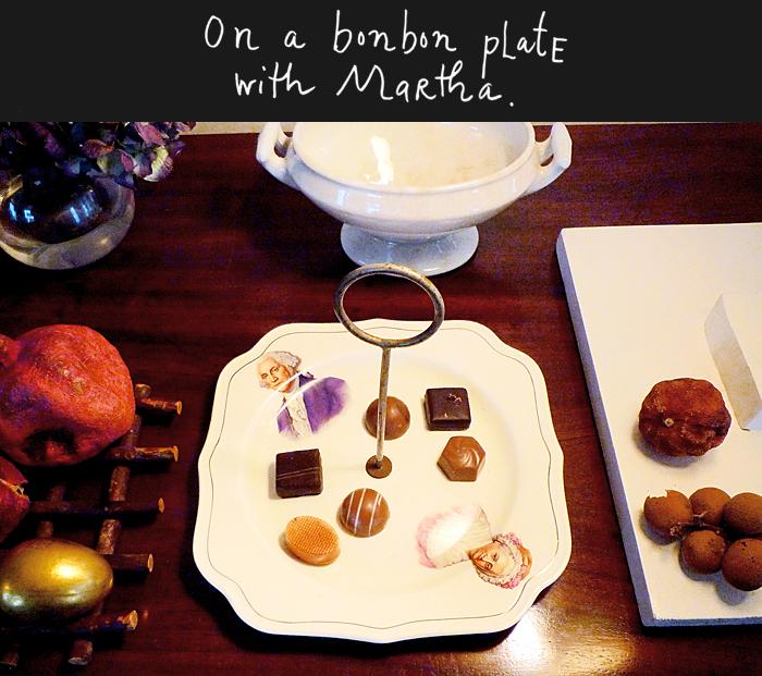 On a bonbon plate with Martha.