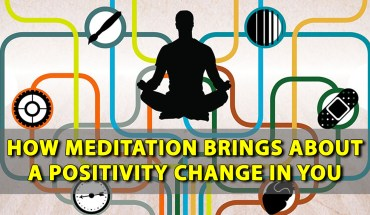 How Meditation Brings About A Positivity Change In You - Infographic