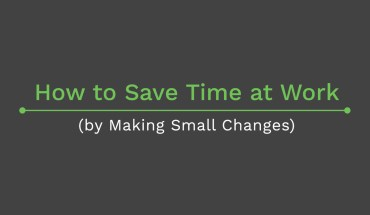Small Changes Make Big Differences: Saving Time at Work - Infographic
