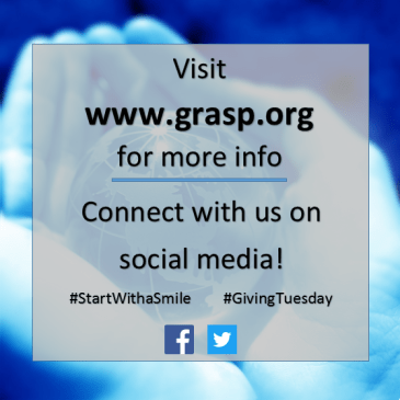Visit www.grasp.org for more info. Connect with us on social media! #StartWithaSmile #GivingTuesday