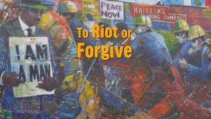 To Riot Or Forgive Racial Violence