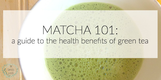 Matcha 101 The Grateful Grazer www.gratefulgrazer.com